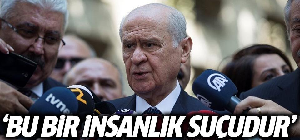 MHP Genel Başkanı Bahçeli: Bu bir insanlık suçudur