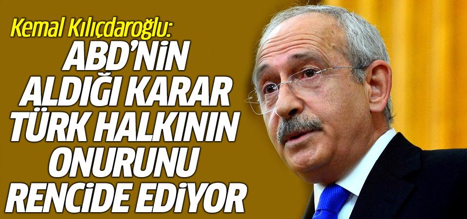 Kılıçdaroğlu: ABD'nin aldığı karar Türk halkının onurunu rencide ediyor