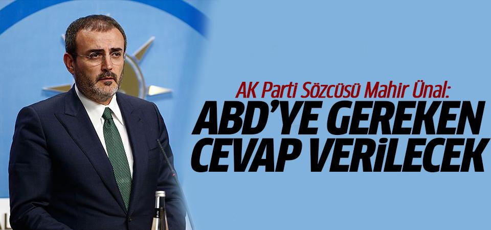 AK Parti Sözcüsü Mahir Ünal: Abd'ye gereken cevap verilecek