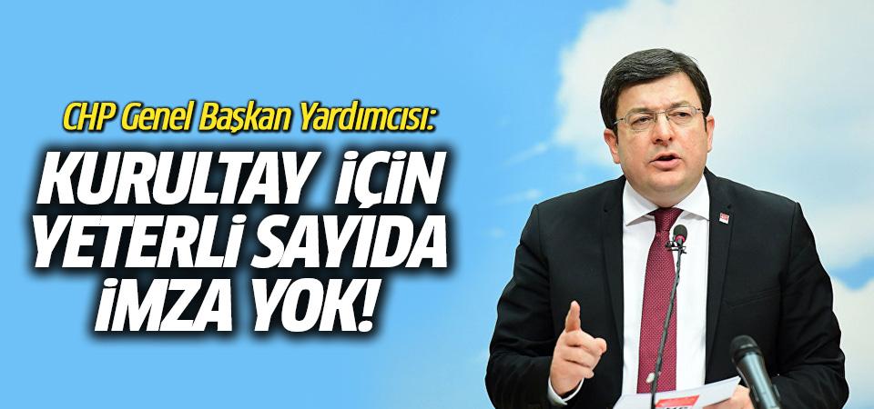 CHP Genel Başkan Yardımcısı: Kurultay için yeterli sayıda imza yok