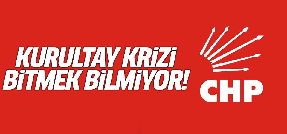 CHP'de kurultay krizi bitmek bilmiyor!