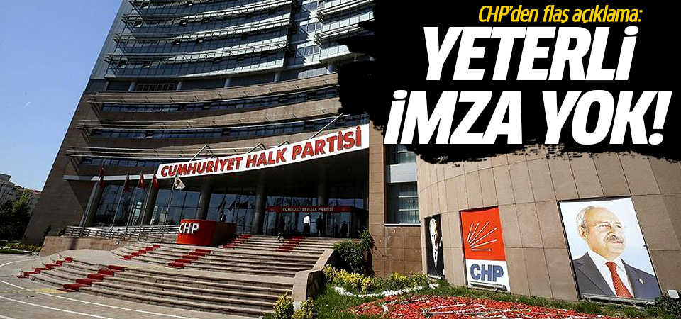 CHP: Yeterli imza toplanamadı