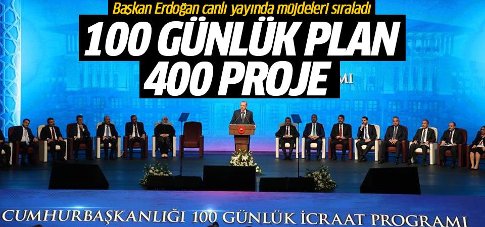 Başkan Erdoğan açıkladı! 100 günlük icraat planı 400 proje