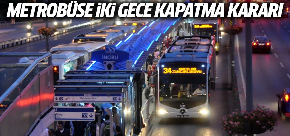 Metrobüse iki gece kapatma kararı