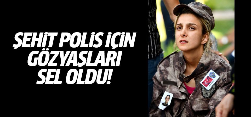 Şehit polis için gözyaşları sel oldu!