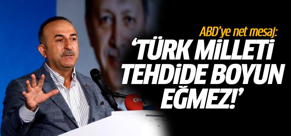 ABD'ye net mesaj: 'Türk milleti tehdide boyun eğmez'