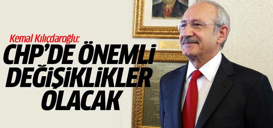 Kılıçdaroğlu: CHP'de önemli değişiklikler olacak