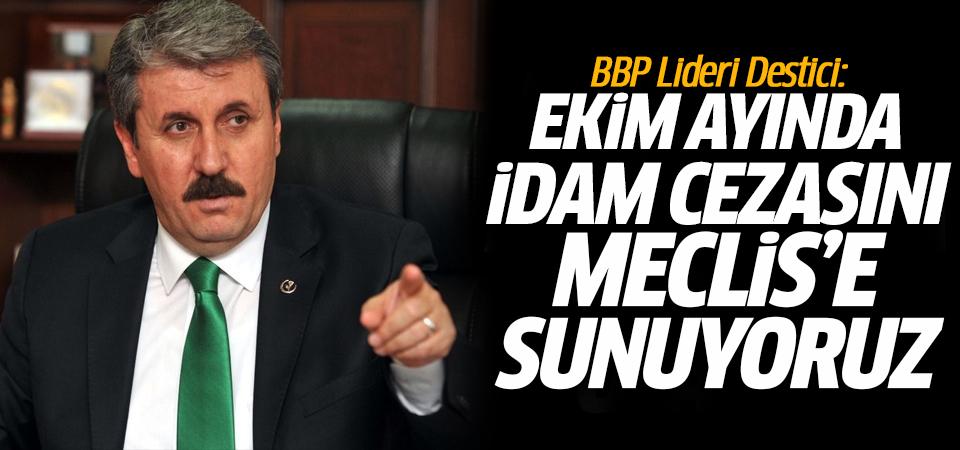 BBP Lideri Destici: Ekim ayında idam cezasını Meclis'e sunuyoruz