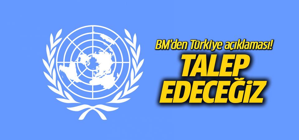 BM'den Türkiye açıklaması! Talep edeceğiz