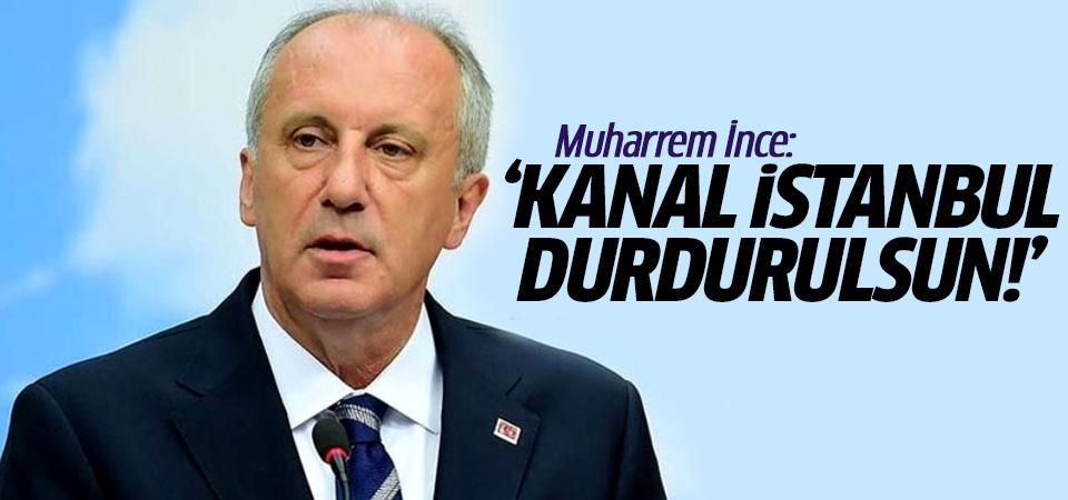 Muharrem İnce: Kanal İstanbul durdurulsun!
