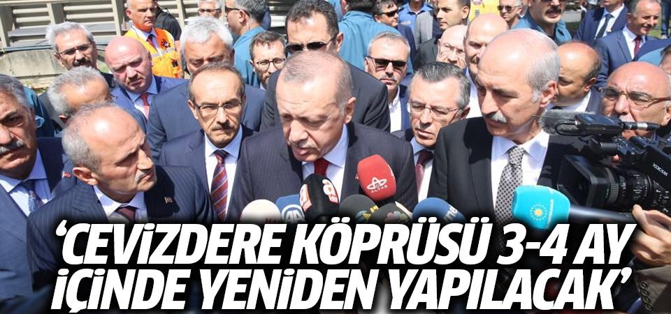 Cumhurbaşkanı Erdoğan: Cevizdere Köprüsü 3-4 ay içinde yeniden yapılacak