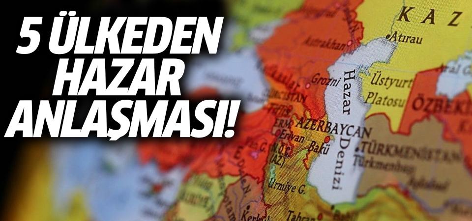 5 ülkeden Hazar anlaşması!