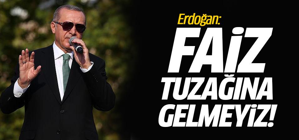 Başkan Erdoğan: Faiz tuzağına gelmeyiz