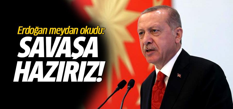 Başkan Erdoğan: Savaşa hazırız