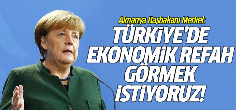 Almanya Başbakanı Merkel: Türkiye'de ekonomik refah görmek istiyoruz