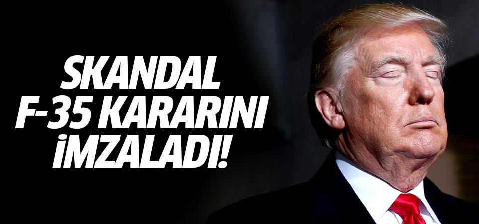 Trump, skandal F-35 kararını imzaladı!