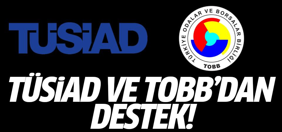 TÜSİAD ve TOBB'dan destek!