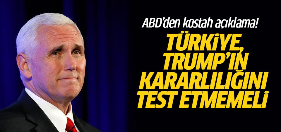 ABD'den küstah açıklama: Türkiye, Trump'ın kararlılığını test etmemeli