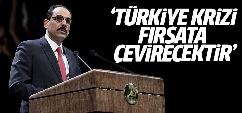 İbrahim Kalın: Türkiye krizi fırsata çevirecektir