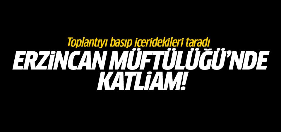 Erzincan Müftülüğü'nde katliam! Toplantıyı basıp içeridekileri taradı