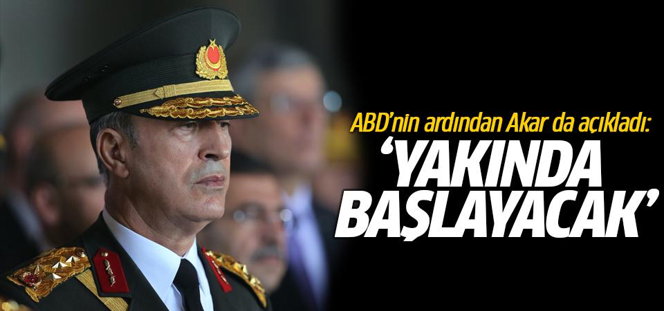 ABD'nin ardından Akar da açıkladı: 'Yakında başlayacak'