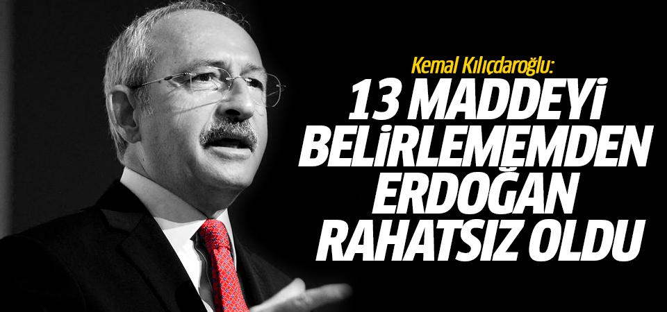 Kılıçdaroğlu: 13 maddeyi belirlememden Erdoğan rahatsız oldu