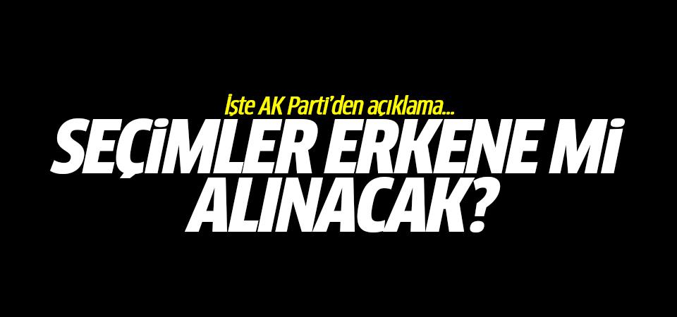 Seçimler erkene mi alınacak? İşte AK Parti'den açıklama...