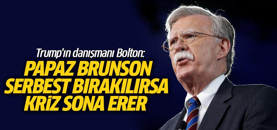 Bolton: Papaz Brunson serbest bırakılırsa kriz sona erer