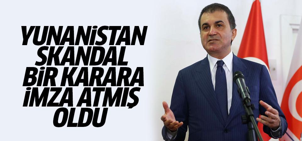Ömer Çelik: Yunanistan skandal bir karara imza atmış oldu