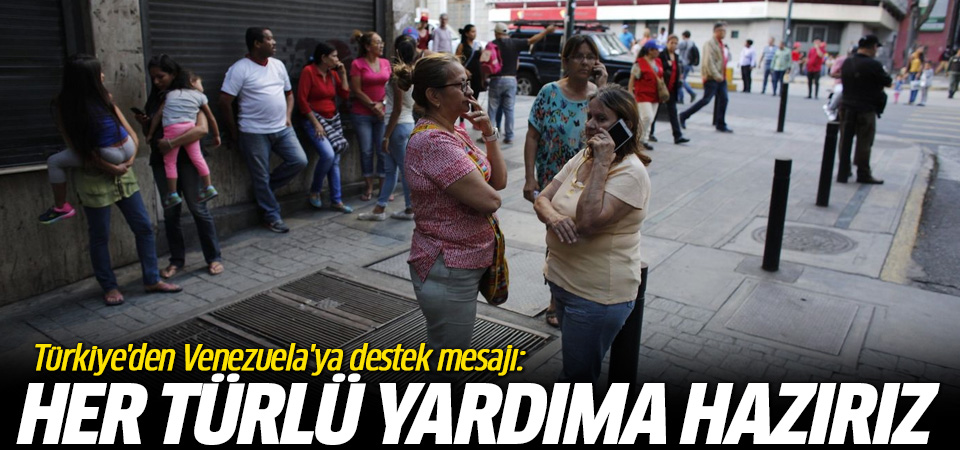 Türkiye'den Venezuela'ya destek mesajı: Her türlü yardıma hazırız