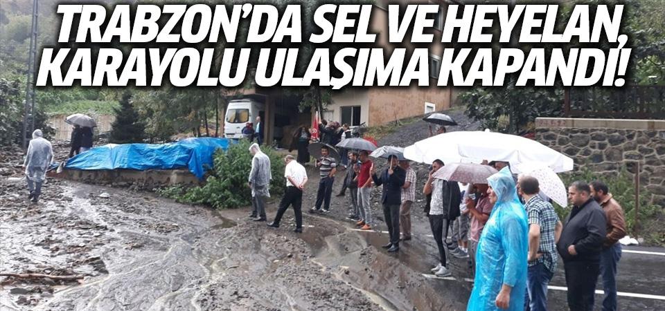 Trabzon'da sel ve heyelan, karayolu ulaşıma kapandı
