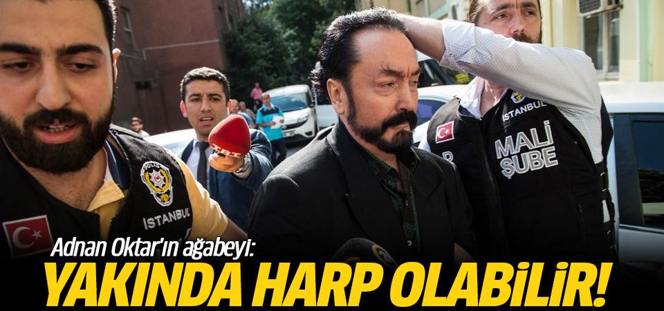 Adnan Oktar'ın ağabeyi: Kardeşime göre yakında harp olabilir