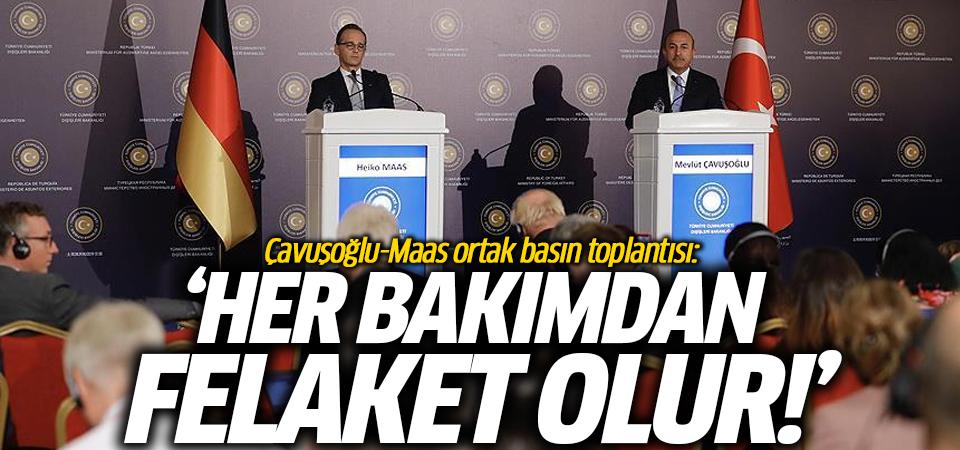 Çavuşoğlu-Maas ortak basın toplantısı: Her bakımdan felaket olur!
