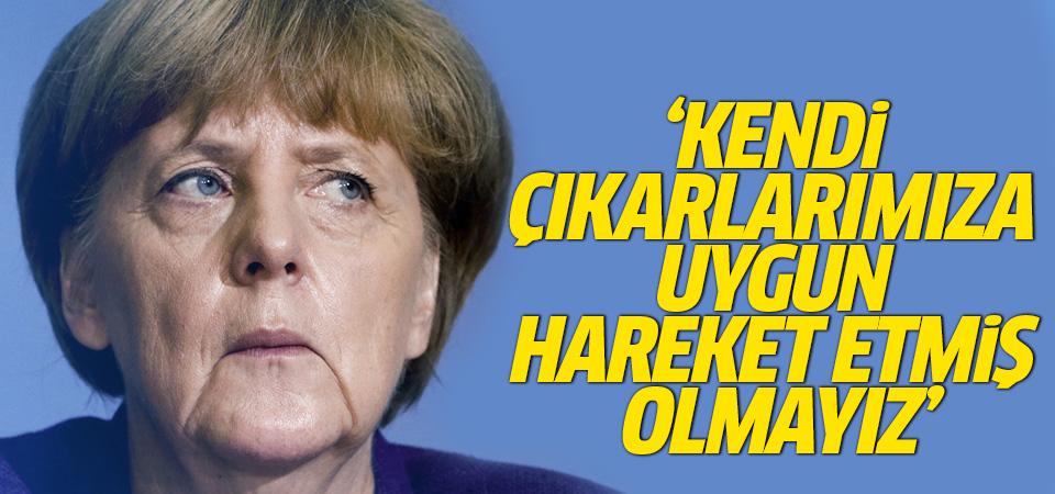 Merkel'den Türkiye açıklaması: Kendi çıkarlarımıza uygun hareket etmiş olmayız