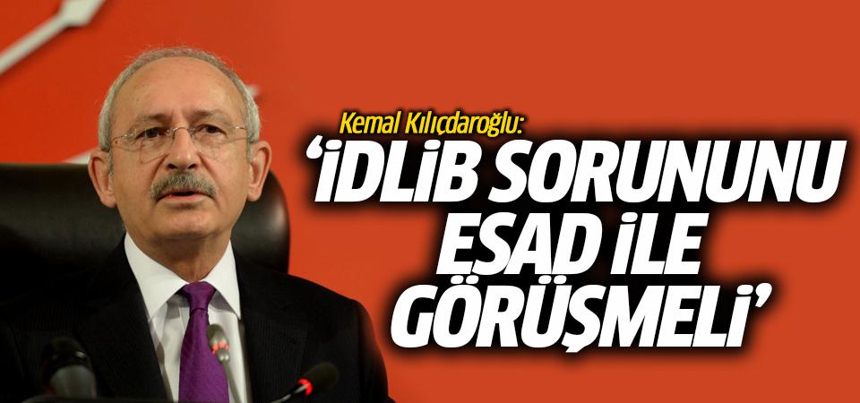 Kemal Kılıçdaroğlu: İdlib sorununu Esad ile görüşmeli