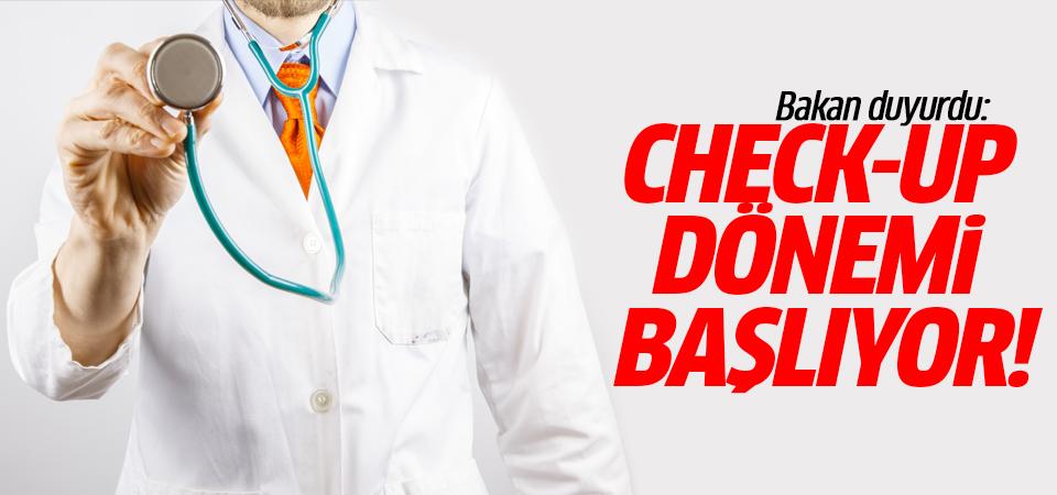 Bakan duyurdu: Check-up dönemi başlıyor!