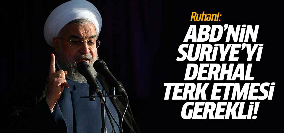 Ruhani: ABD'nin Suriye'yi derhal terk etmesi gerekli