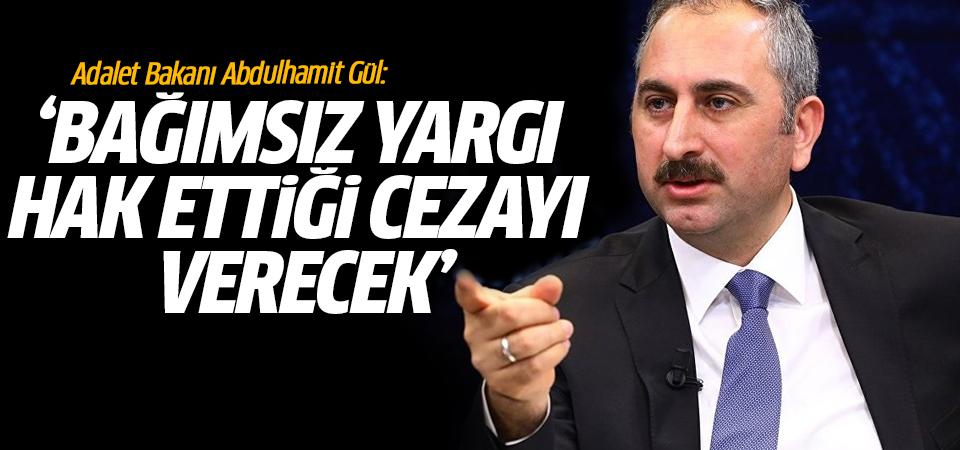 Adalet Bakanı Abdulhamit Gül: Bağımsız yargı hak ettiği cezayı verecek