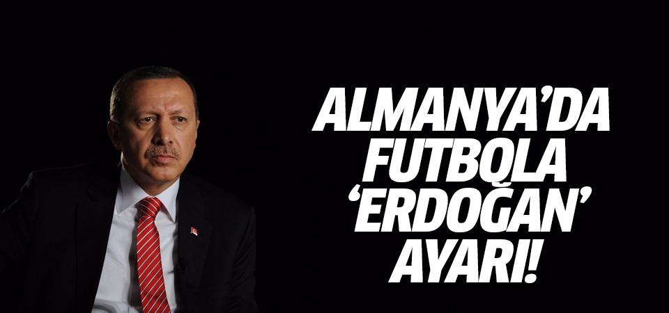 Almanya'da futbola 'Erdoğan' ayarı!