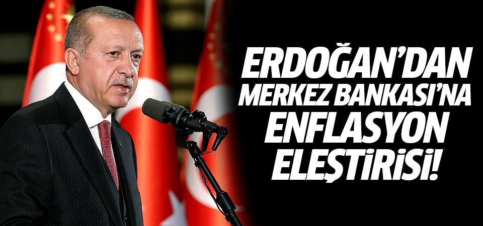 Erdoğan'dan Merkez Bankası'na enflasyon eleştirisi