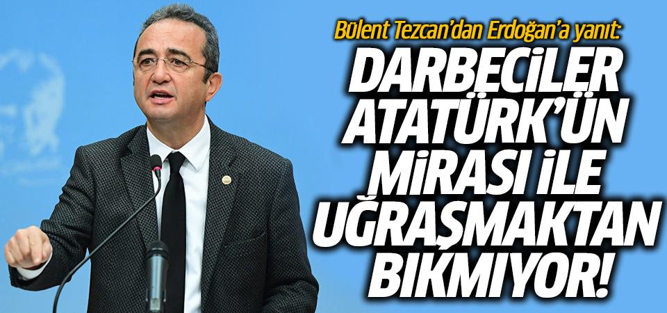 Bülent Tezcan'dan Erdoğan'a yanıt: Darbeciler Atatürk'ün mirası ile uğraşmaktan bıkmıyor!