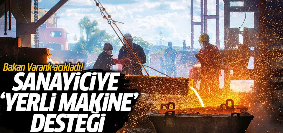 Bakan Varank açıkladı! Sanayiciye 'yerli makine' desteği