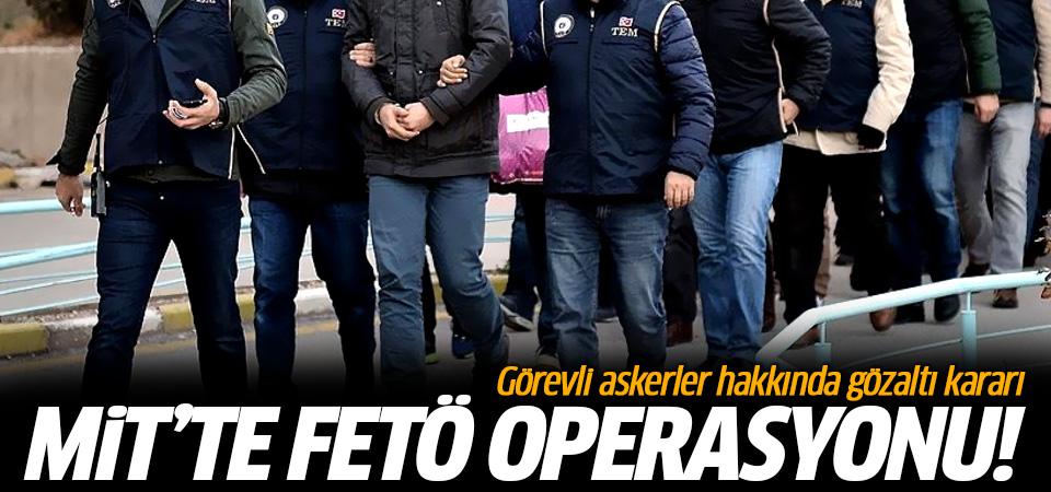 MİT'te FETö operasyonu! Görevli askerler hakkında gözaltı kararı