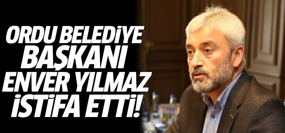 Ordu Belediye Başkanı Enver Yılmaz istifa etti!