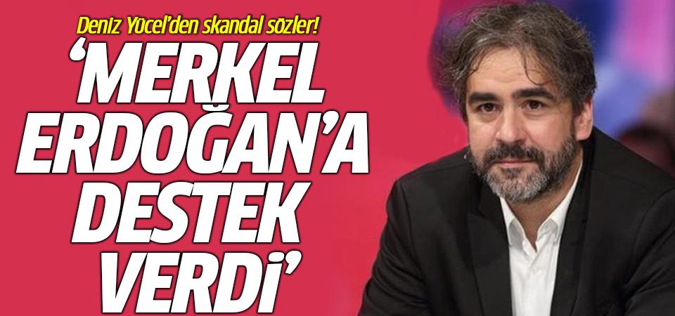 Deniz Yücel'den skandal sözler: 'Merkel Erdoğan'a destek verdi'