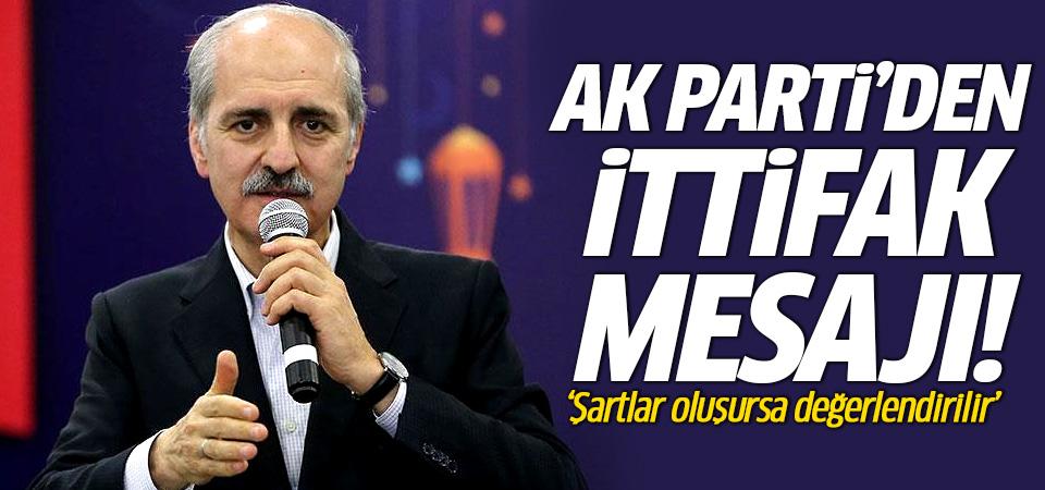 AK Parti'den ittifak açıklaması: Şartlar oluşursa değerlendirilir