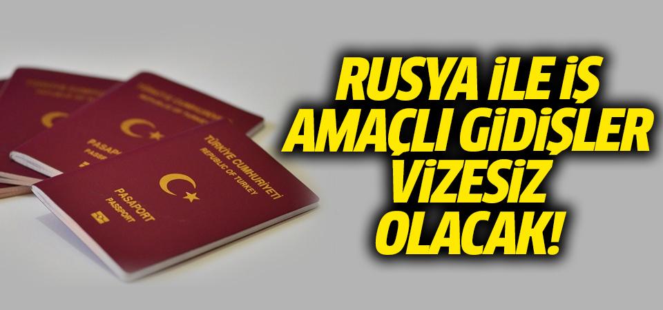 Rusya ile iş amaçlı gidişler vizesiz olacak!
