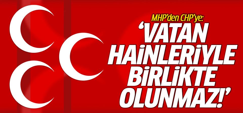 MHP'den CHP'ye: Vatan hainleriyle birlikte olunmaz!