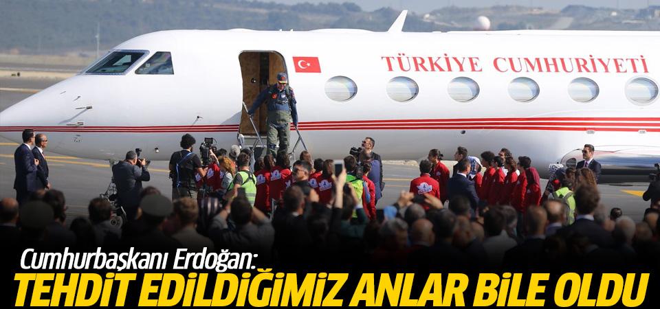 Cumhurbaşkanı Erdoğan: Tehdit edildiğimiz anlar bile oldu