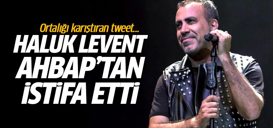 Haluk Levent AHBAP'tan istifa etti! Sosyal medyada linç yedi
